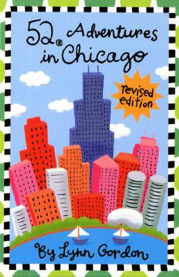 52 Adventures in Chicago By Gordon, Lynn/ Johnson, Karen (ILT)